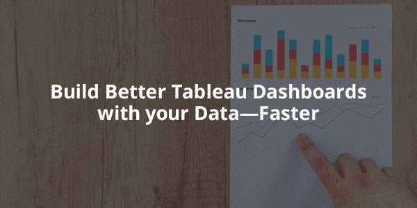 Build Better Tableau Dashboards with Data