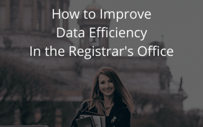 How to Improve Data Efficiency In the Registrars Office